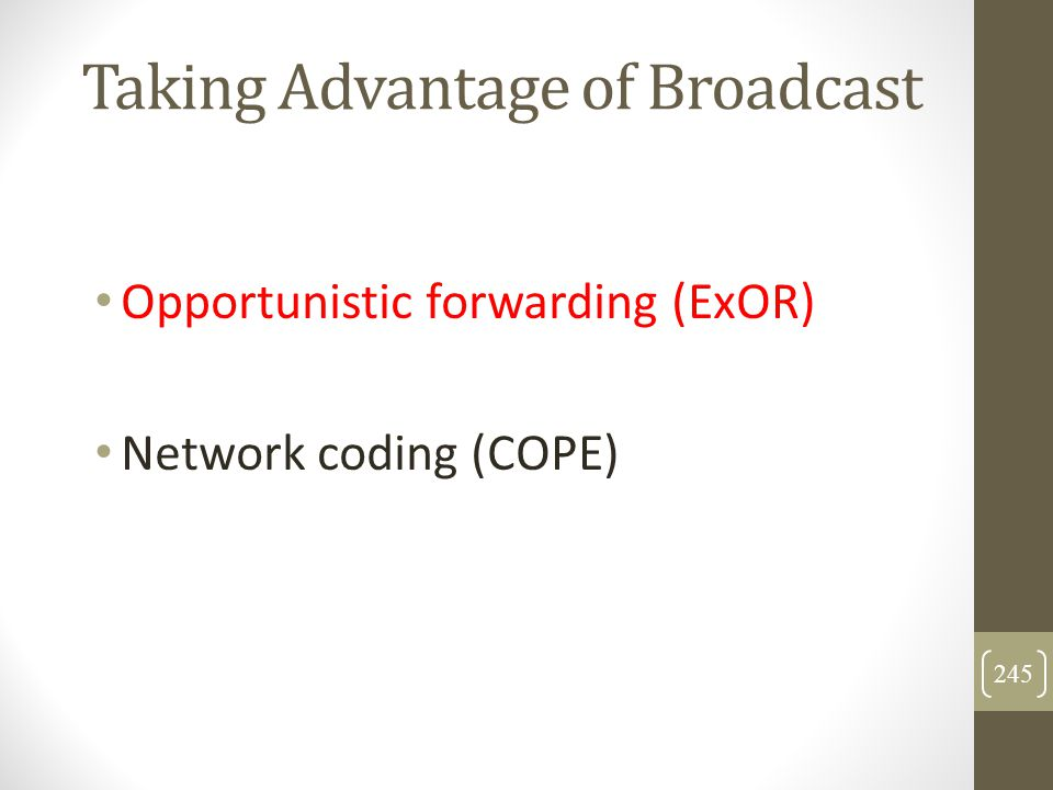 Taking Advantage of Broadcast Opportunistic forwarding (ExOR) Network coding (COPE) 245