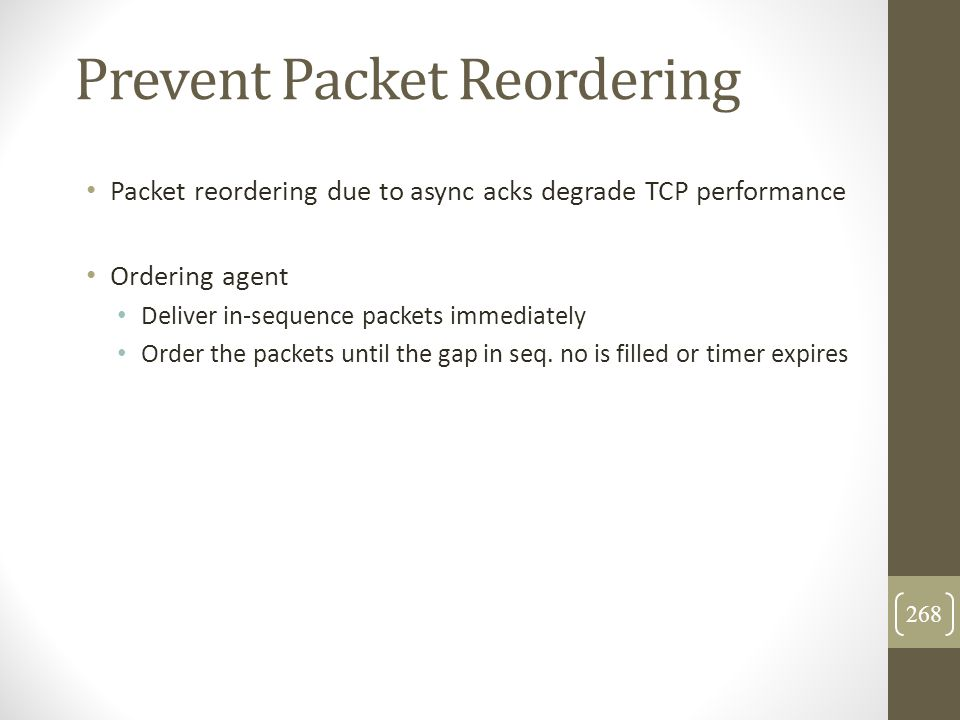 Prevent Packet Reordering Packet reordering due to async acks degrade TCP performance Ordering agent Deliver in-sequence packets immediately Order the