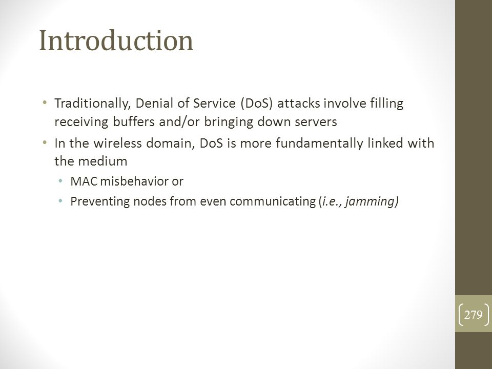 Introduction Traditionally, Denial of Service (DoS) attacks involve filling receiving buffers and/or bringing down servers In the wireless domain, DoS