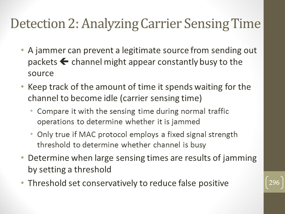 Detection 2: Analyzing Carrier Sensing Time A jammer can prevent a legitimate source from sending out packets  channel might appear constantly busy t