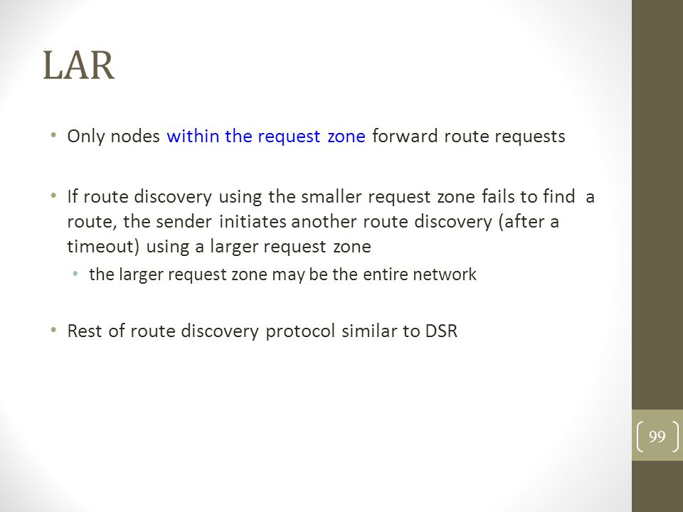 LAR Only nodes within the request zone forward route requests If route discovery using the smaller request zone fails to find a route, the sender init