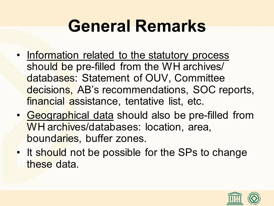 General Remarks Information related to the statutory process should be pre-filled from the WH archives/ databases: Statement of OUV, Committee decisions, AB's recommendations, SOC reports, financial assistance, tentative list, etc.
