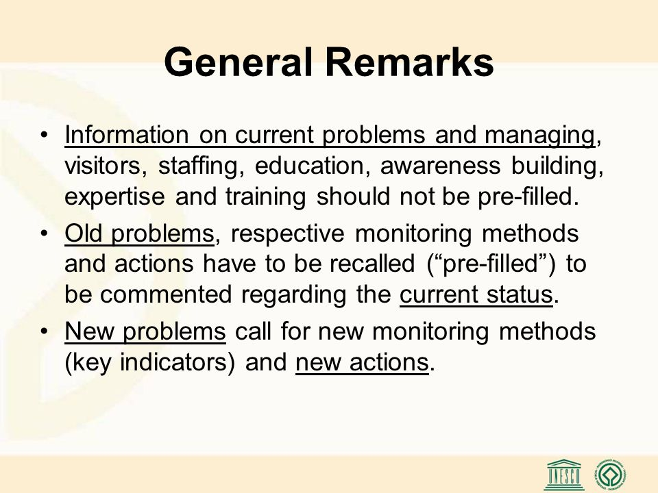 General Remarks Information on current problems and managing, visitors, staffing, education, awareness building, expertise and training should not be pre-filled.