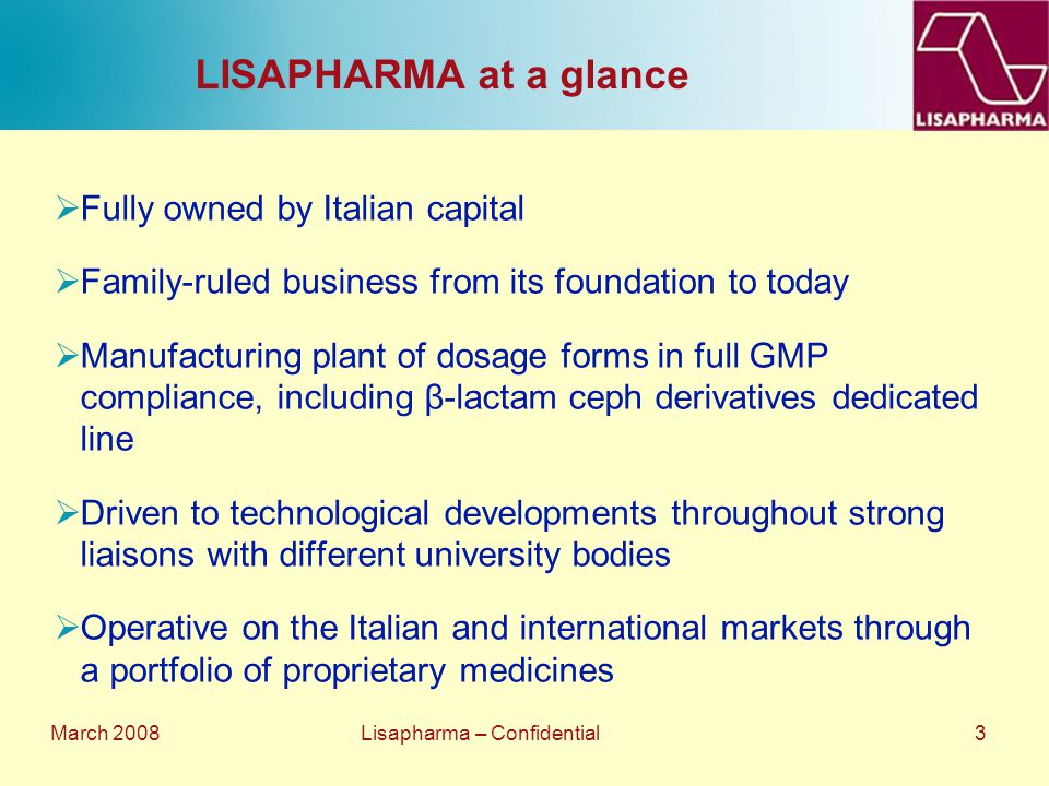 March 2008 Lisapharma – Confidential 3 LISAPHARMA at a glance  Fully owned by Italian capital  Family-ruled business from its foundation to today 