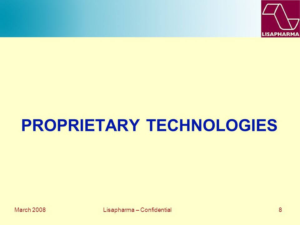 March 2008 Lisapharma – Confidential 8 PROPRIETARY TECHNOLOGIES