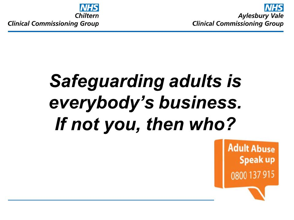 The safeguarding process – communicating and helping Ensure persons safety and protection –Inform police if criminal act suspected –Protect evidence –Work with adult social care Reassure Explain processes Consent and information sharing