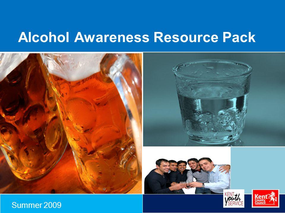 Alcohol Awareness Resource Pack Summer 2009