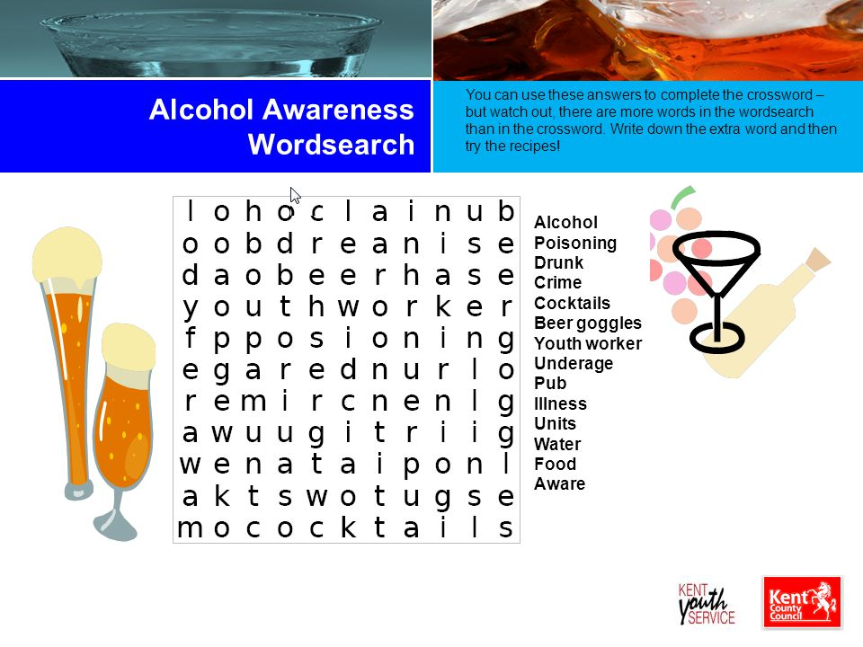 Alcohol Awareness Wordsearch You can use these answers to complete the crossword – but watch out, there are more words in the wordsearch than in the crossword.