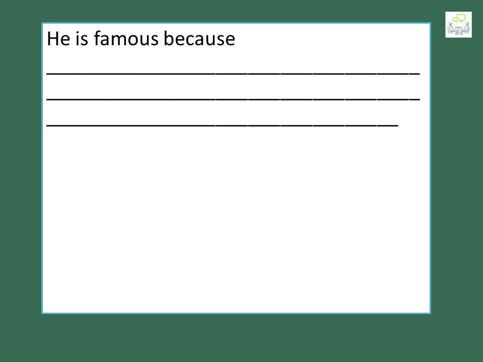 He is famous because ___________________________________ ___________________________________ _________________________________