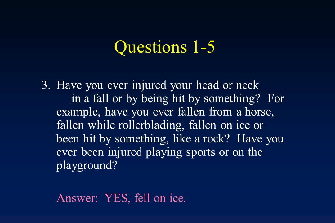 Questions 1-5 2.Have you ever injured your head or neck in any other car accident or some other moving vehicle accident.