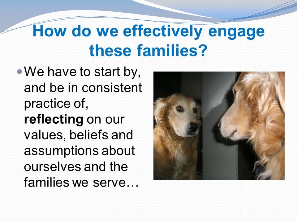 How do we effectively engage these families.