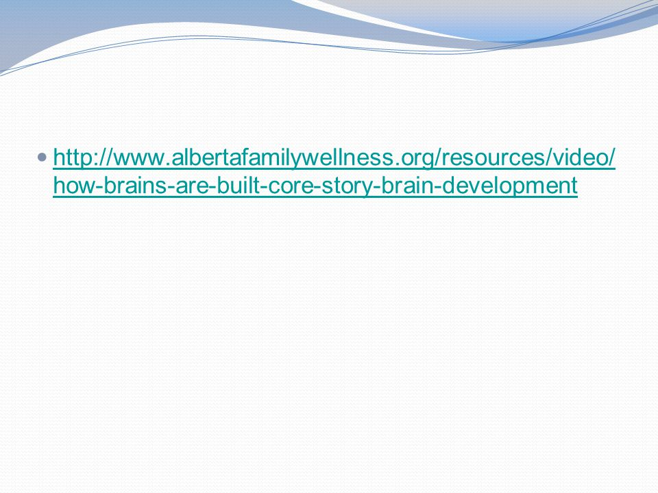 http://www.albertafamilywellness.org/resources/video/ how-brains-are-built-core-story-brain-development http://www.albertafamilywellness.org/resources/video/ how-brains-are-built-core-story-brain-development
