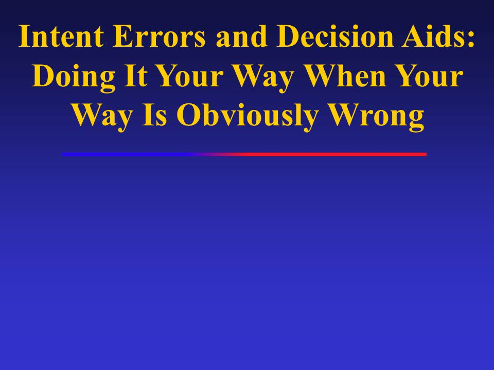 Intent Errors and Decision Aids: Doing It Your Way When Your Way Is Obviously Wrong