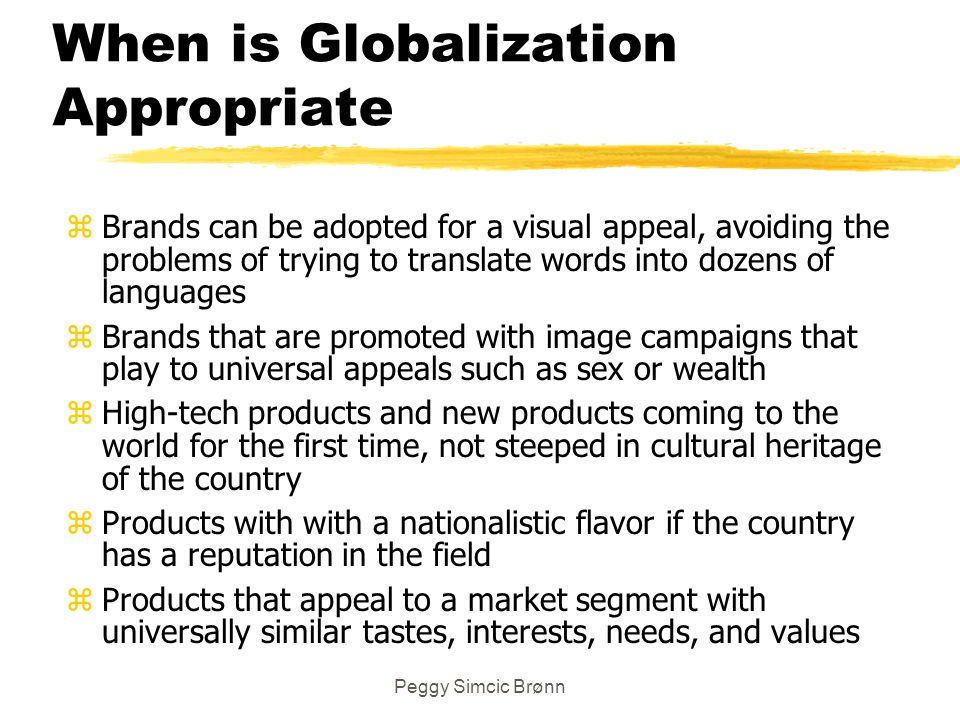 Peggy Simcic Brønn When is Globalization Appropriate zBrands can be adopted for a visual appeal, avoiding the problems of trying to translate words in
