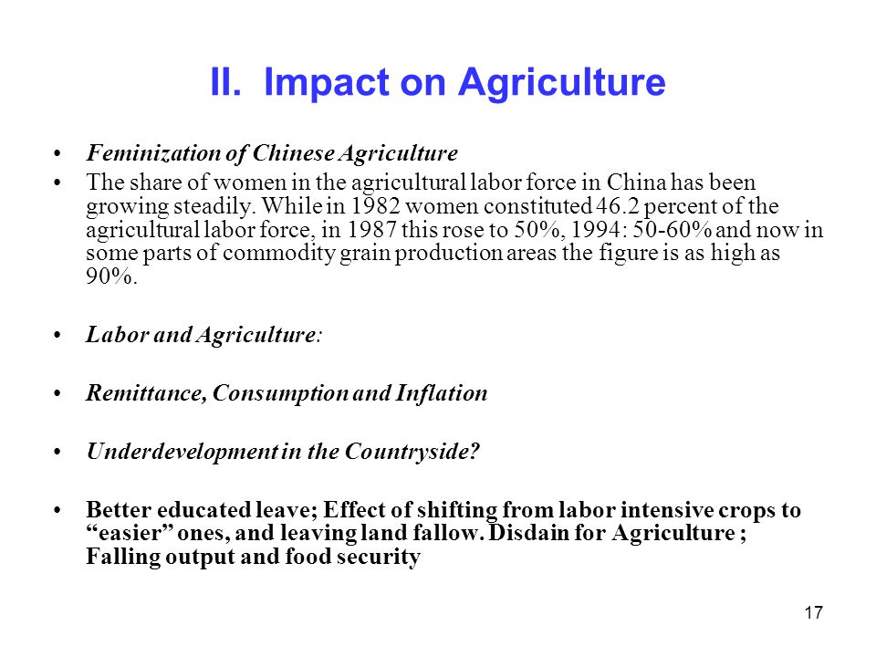 17 II. Impact on Agriculture Feminization of Chinese Agriculture The share of women in the agricultural labor force in China has been growing steadily