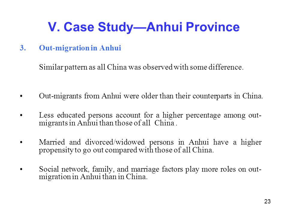 23 3.Out-migration in Anhui Similar pattern as all China was observed with some difference. Out-migrants from Anhui were older than their counterparts