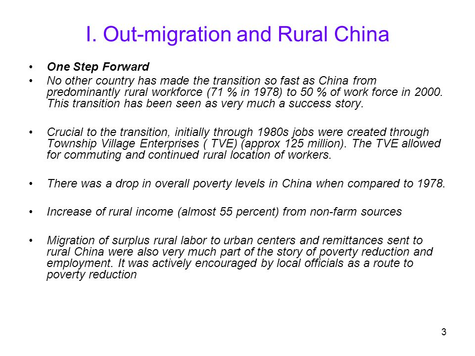 3 I. Out-migration and Rural China One Step Forward No other country has made the transition so fast as China from predominantly rural workforce (71 %