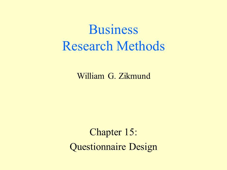 Business Research Methods William G. Zikmund Chapter 15: Questionnaire Design