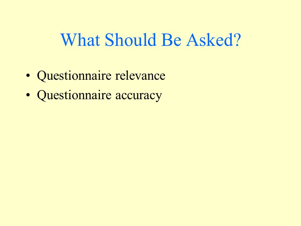 What Should Be Asked? Questionnaire relevance Questionnaire accuracy