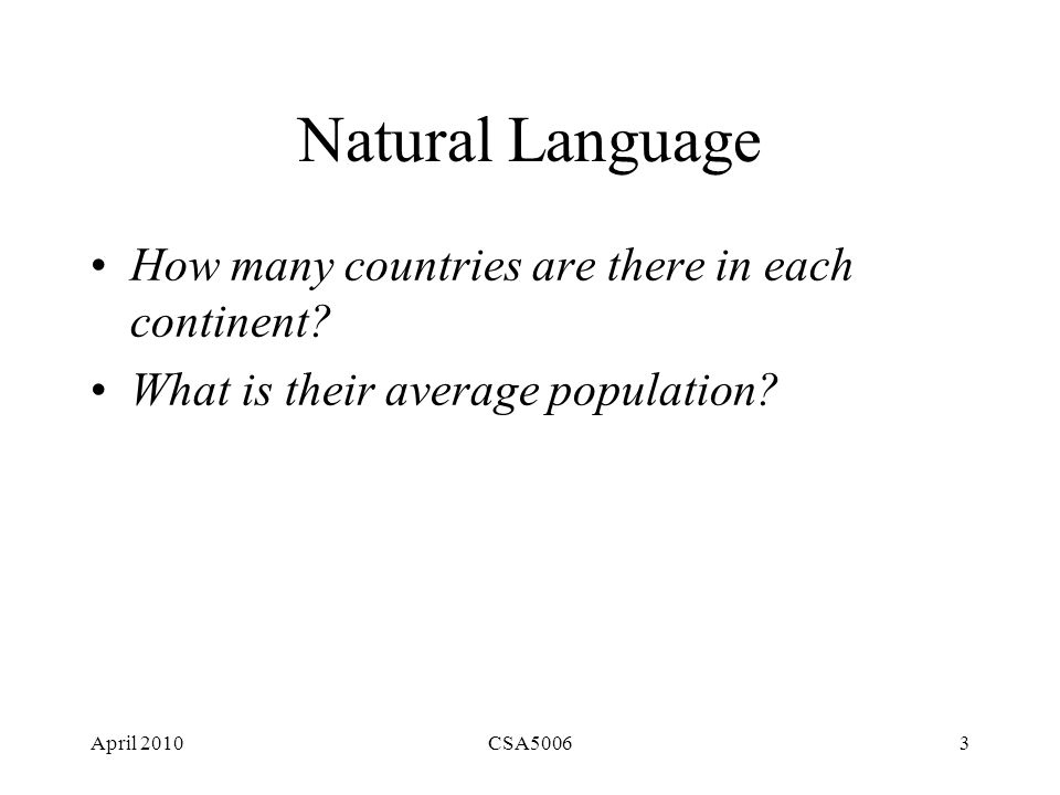 April 2010CSA50064 SQL: DB Query Language range of C is countries range of Cont is continents range of I is inclusions retrieve( Cont.name, count(C.name where C.name = I.inside and I.outside = Cont.name))