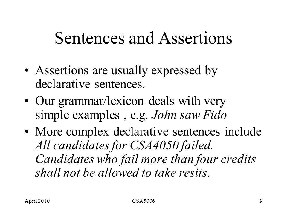 April 2010CSA500620 Grammar Rules with Pragmatics % Declarative sentence s(ca(a1,_app(NP,VP))) --> np(NP), vp(VP).