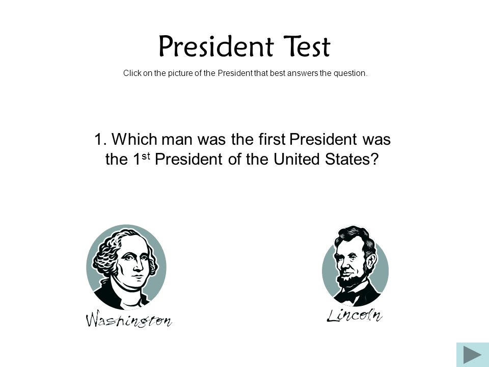 President Test Click on the picture of the President that best answers the question. 1. Which man was the first President was the 1 st President of th