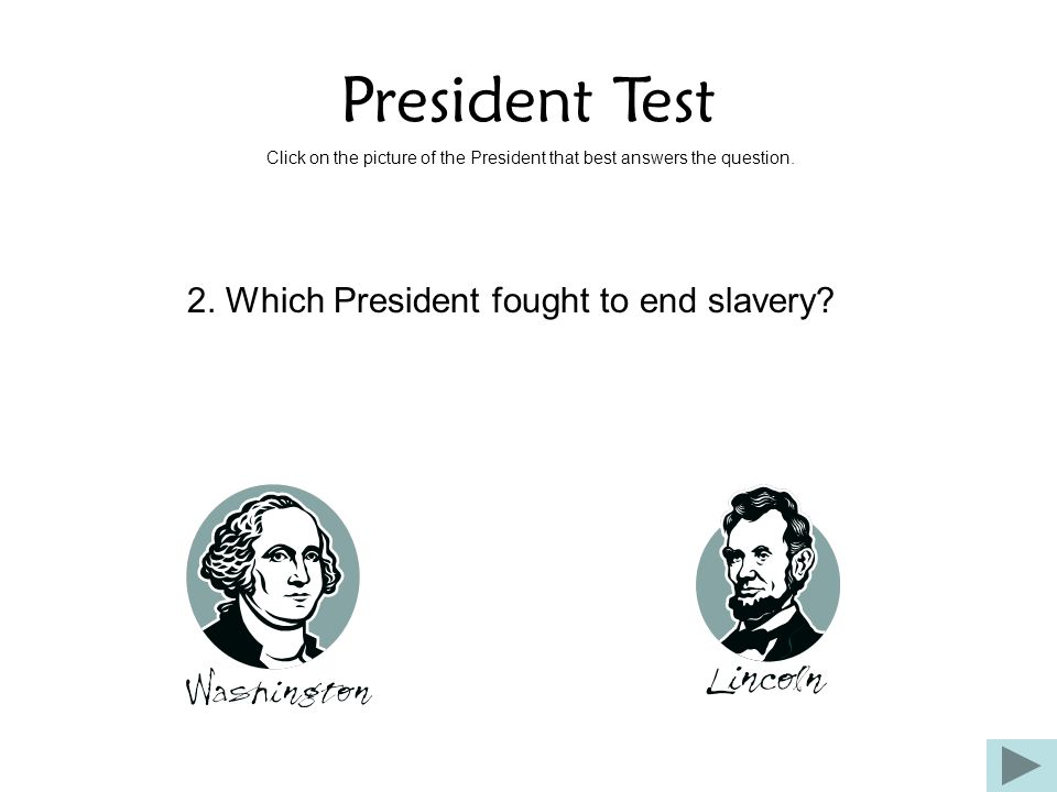 President Test Click on the picture of the President that best answers the question. 2. Which President fought to end slavery?