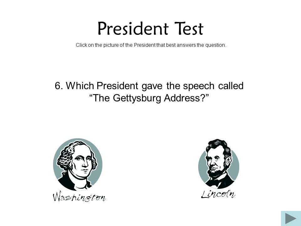 """President Test Click on the picture of the President that best answers the question. 6. Which President gave the speech called """"The Gettysburg Address"""