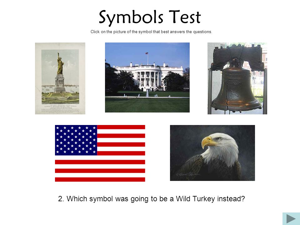 Symbols Test Click on the picture of the symbol that best answers the questions. 2. Which symbol was going to be a Wild Turkey instead?