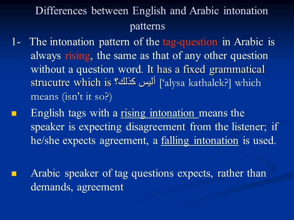 Differences between English and Arabic intonation patterns. It has a fixed grammatical strucutre which is أليس كذلك؟ 1- The intonation pattern of the