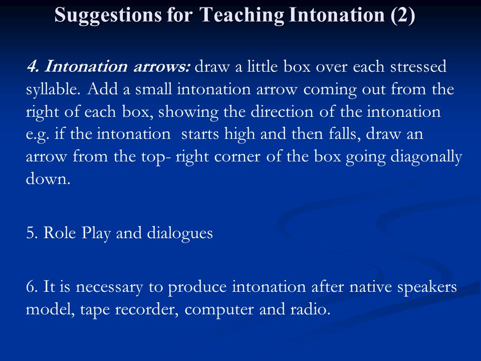 Suggestions for Teaching Intonation (2) 4. Intonation arrows: draw a little box over each stressed syllable. Add a small intonation arrow coming out f