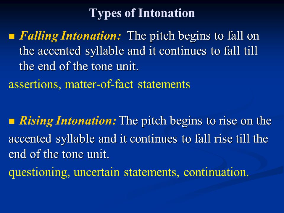 Types of Intonation The pitch begins to fall on the accented syllable and it continues to fall till the end of the tone unit. Falling Intonation: The