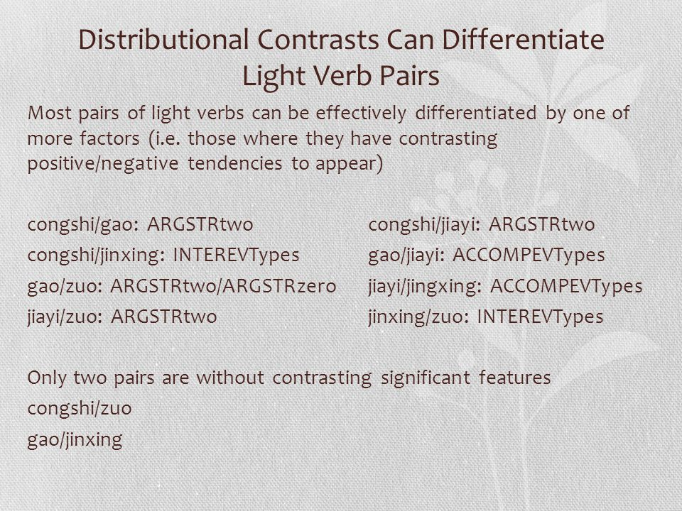 Distributional Contrasts Can Differentiate Light Verb Pairs Most pairs of light verbs can be effectively differentiated by one of more factors (i.e. t