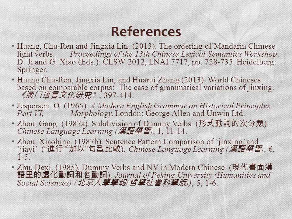 References Huang, Chu-Ren and Jingxia Lin. (2013). The ordering of Mandarin Chinese light verbs. Proceedings of the 13th Chinese Lexical Semantics Wor
