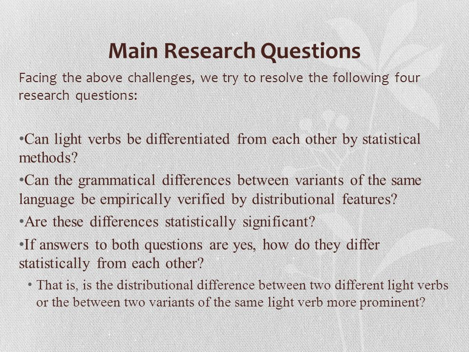 Main Research Questions Facing the above challenges, we try to resolve the following four research questions: Can light verbs be differentiated from each other by statistical methods.