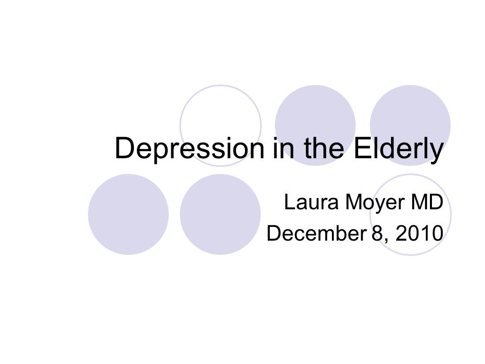 Depression in the Elderly Laura Moyer MD December 8, 2010