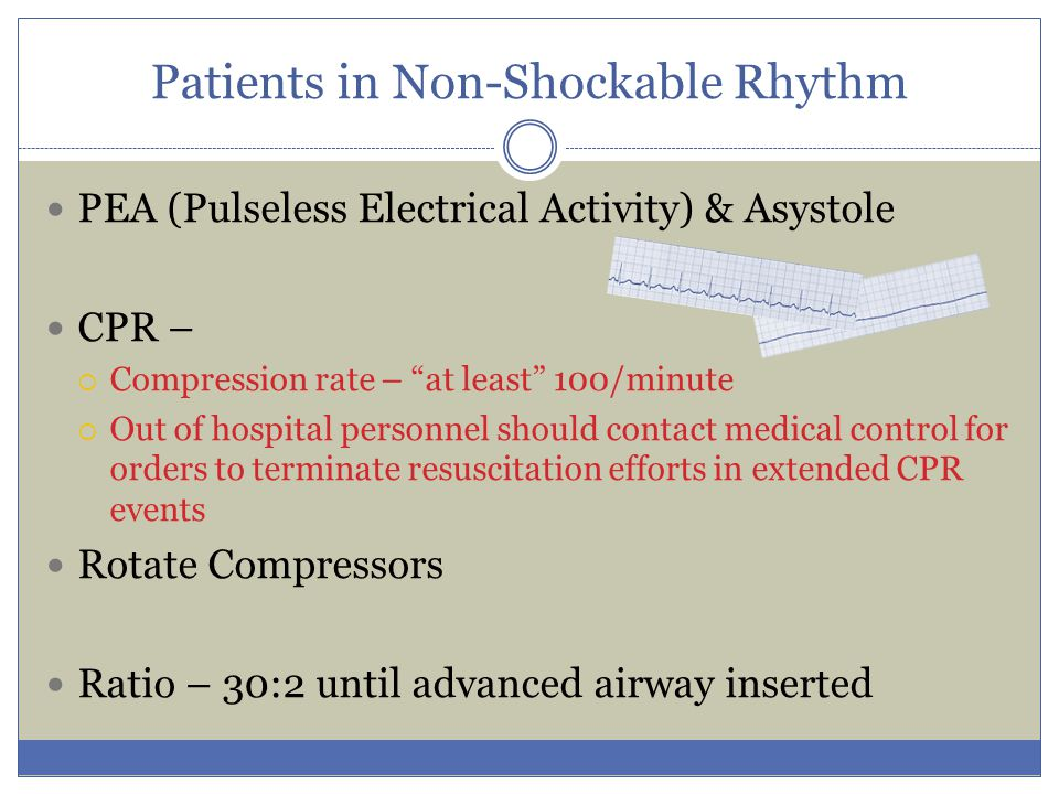 """Patients in Non-Shockable Rhythm PEA (Pulseless Electrical Activity) & Asystole CPR –  Compression rate – """"at least"""" 100/minute  Out of hospital per"""
