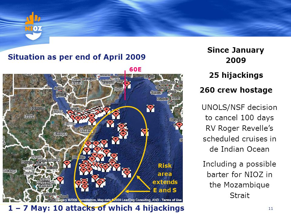 11 Situation as per end of April 2009 Since January 2009 25 hijackings 260 crew hostage UNOLS/NSF decision to cancel 100 days RV Roger Revelle's sched