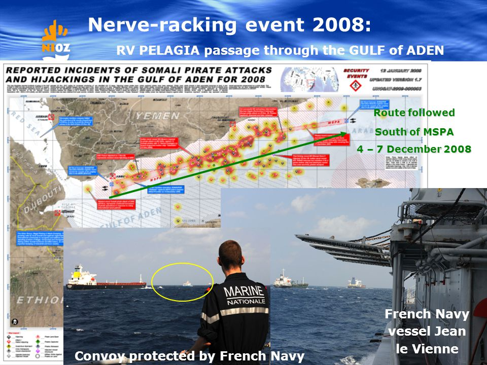 2 Nerve-racking event 2008: RV PELAGIA passage through the GULF of ADEN French Navy vessel Jean le Vienne Convoy protected by French Navy Route follow