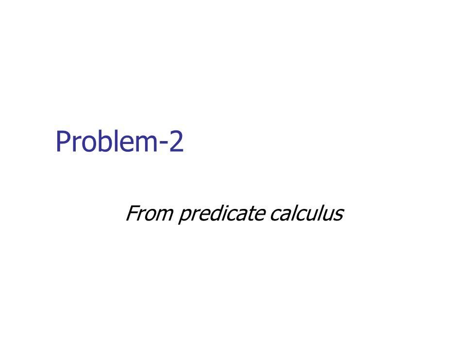 Problem-2 From predicate calculus