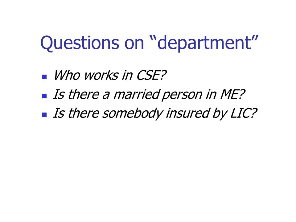 """Questions on """"department"""" Who works in CSE? Is there a married person in ME? Is there somebody insured by LIC?"""