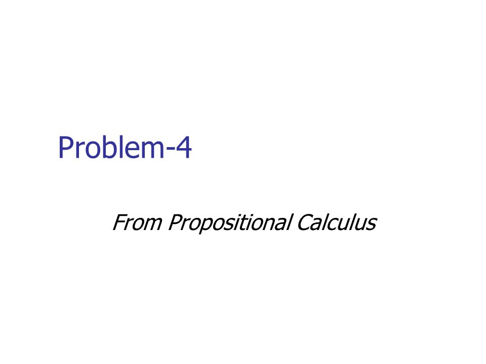 Problem-4 From Propositional Calculus