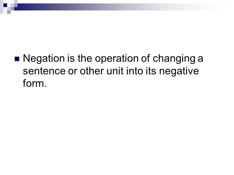Negation is the operation of changing a sentence or other unit into its negative form.