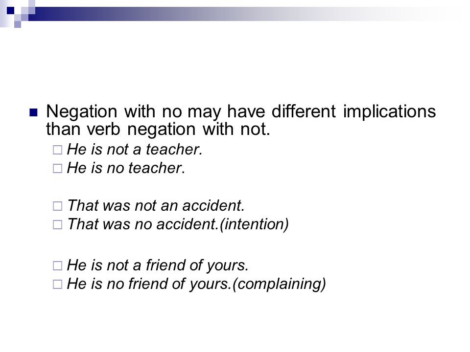 Negation with no may have different implications than verb negation with not.