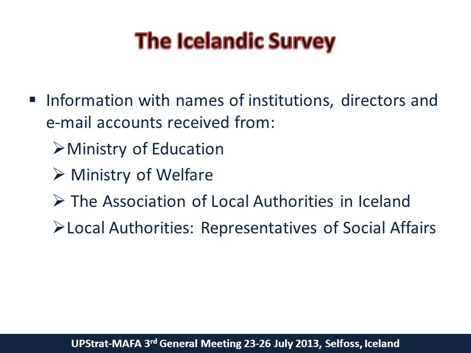 UPStrat-MAFA 3 rd General Meeting 23-26 July 2013, Selfoss, Iceland  Survey sent to 477 institutions  Sent to every school located in an earthquake zone (i.e.