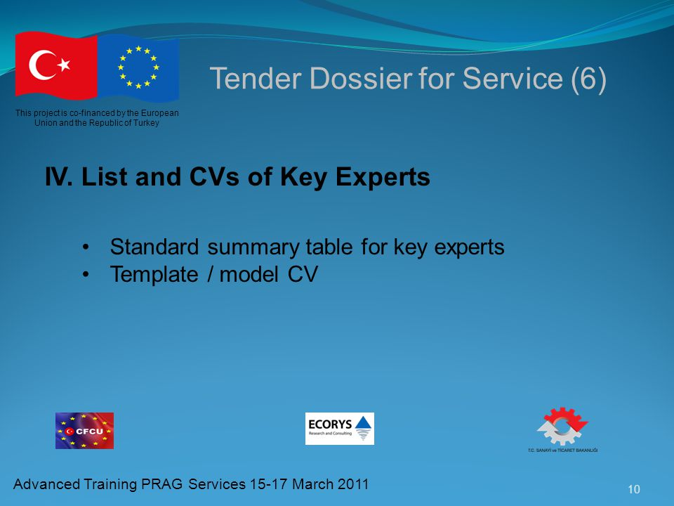 10 This project is co-financed by the European Union and the Republic of Turkey Advanced Training PRAG Services 15-17 March 2011 Tender Dossier for Se