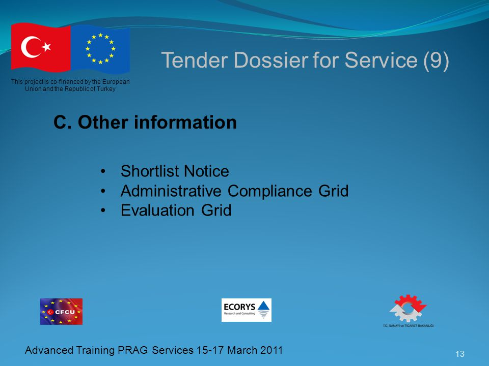 13 This project is co-financed by the European Union and the Republic of Turkey Advanced Training PRAG Services 15-17 March 2011 Tender Dossier for Se