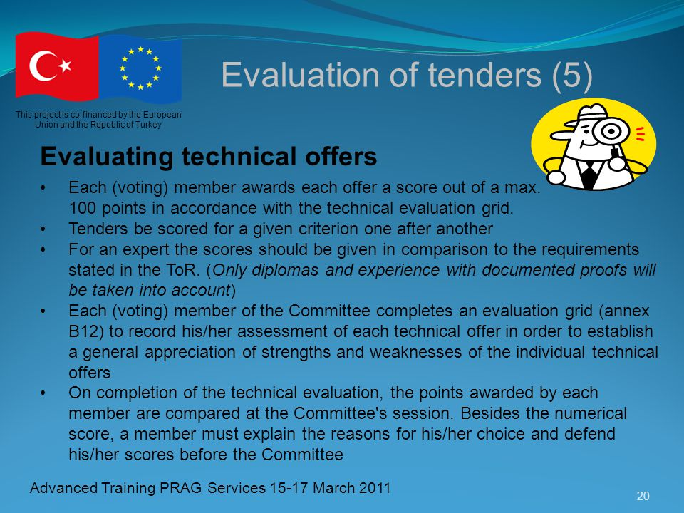 20 This project is co-financed by the European Union and the Republic of Turkey Advanced Training PRAG Services 15-17 March 2011 Evaluation of tenders