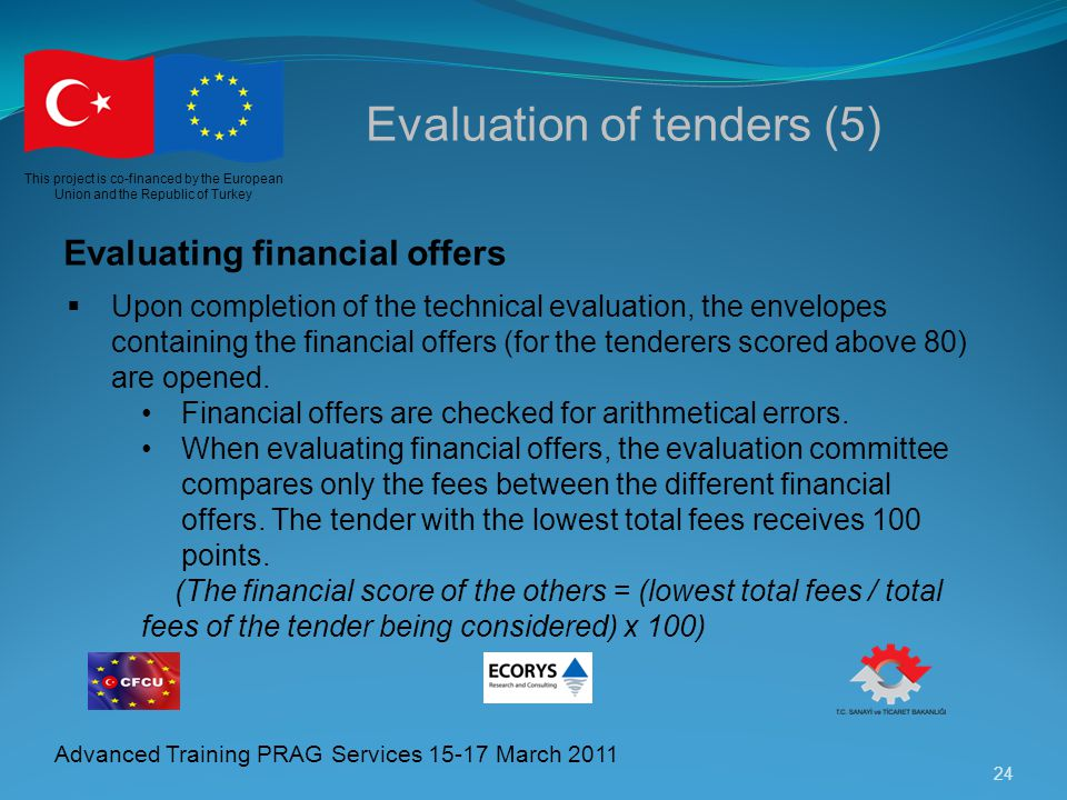 24 This project is co-financed by the European Union and the Republic of Turkey Advanced Training PRAG Services 15-17 March 2011 Evaluation of tenders