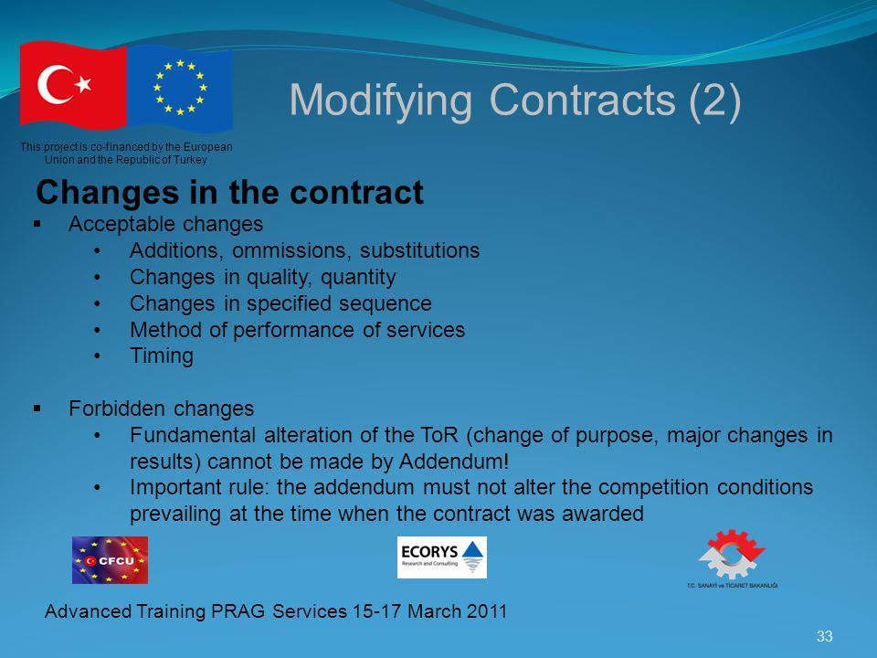 33 This project is co-financed by the European Union and the Republic of Turkey Advanced Training PRAG Services 15-17 March 2011 Modifying Contracts (